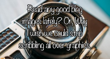 Read Any Good Blog Images Lately?
